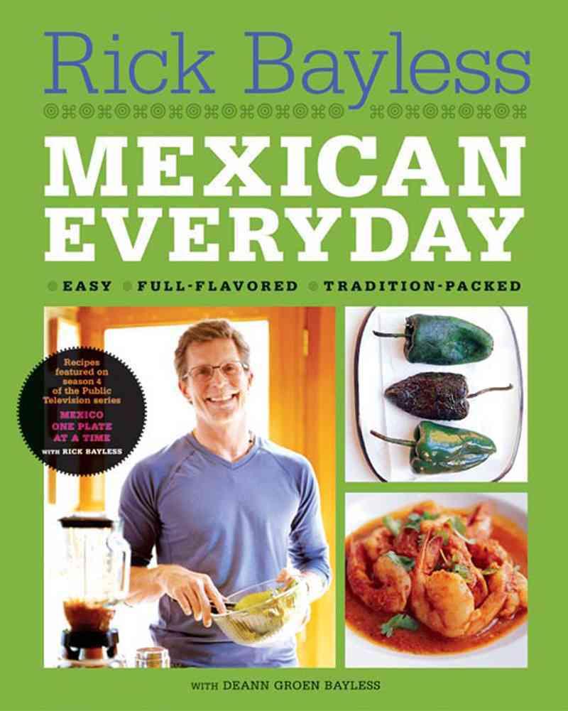 Mexican Everyday By Bayless, Rick/ Bayless, Deann Groen/ Hirsheimer, Christopher (PHT)